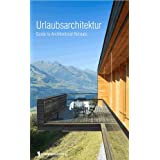 "Urlaubsarchitektur, Volume 1: A Guide to Architectural Retreatsvon ""Jan Hamer"""