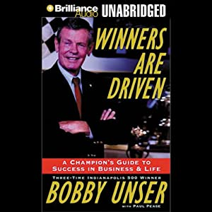 Winners are Driven: A Champion's Guide to Success in Business and Life | [Bobby Unser]