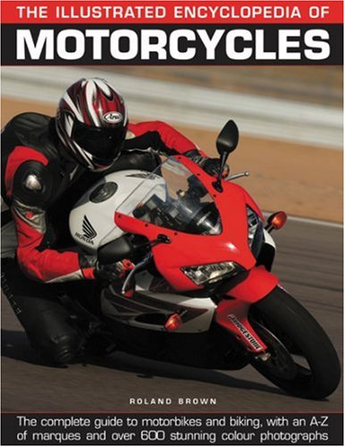 The Illustrated Encyclopedia of Motorcycles: The complete guide to motorbikes and biking, with an A-Z of marques and over 600 stunning color photographs