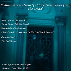 6 Short Stories from '31 Horrifying Tales from the Dead' | [Drac Von Stoller]