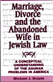 img - for Marriage, Divorce, and the Abandoned Wife in Jewish Law: A Conceptual Understanding of the Agunah Problems in America book / textbook / text book