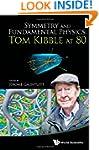 SYMMETRY AND FUNDAMENTAL PHYSICS: TOM...