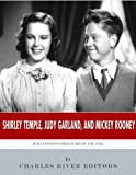 Shirley Temple, Judy Garland, and Mickey Rooney: Hollywoods Child Stars of the 1930s