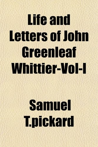 Life and Letters of John Greenleaf Whittier-Vol-I