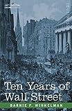 Ten Years of Wall Street by Barnie F. Winkelman
