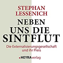 Neben uns die Sintflut: Die Externalisierungsgesellschaft und ihr Preis Hörbuch von Stephan Lessenich Gesprochen von: Pirmin Styrnol