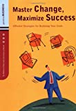 Master Change, Maximize Success: Effective Strategies for Realizing Your Goals