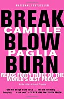 Break, Blow, Burn: Camille Paglia Reads Forty-three of the World&#39;s Best Poems