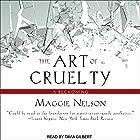 The Art of Cruelty: A Reckoning Hörbuch von Maggie Nelson Gesprochen von: Tavia Gilbert