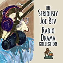 The Seriously Joe Bev Radio Drama Collection Performance Auteur(s) : Joe Bevilacqua, William Melillo, Charles Dawson Dawson Butler Narrateur(s) :  full cast