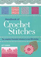 Handbook of Crochet Stitches: The Complete Illustrated reference to Over 200 Stitches
