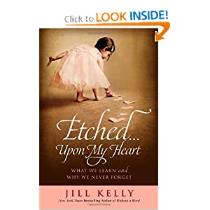 Etched...Upon My Heart: What We Learn and Why We Never Forget
