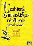 Cahier de gymnastique cérébrale : Spécial mémoire
