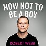 How Not to Be a Boy | Robert Webb