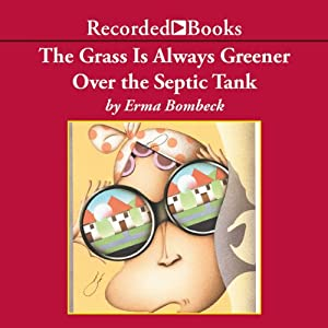 The Grass Is Always Greener over the Septic Tank | [Erma Bombeck]