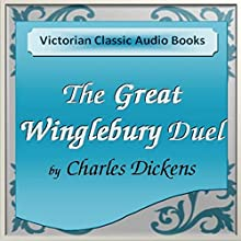 The Great Winglebury Duel (       UNABRIDGED) by Charles Dickens Narrated by Tadhg Hynes
