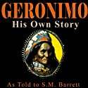 Geronimo: His Own Story: The Autobiography of a Great Patriot Warrior Audiobook by S. M. Barrett Narrated by Pat Bottino