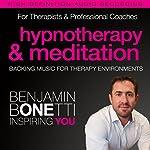 Professional Hypnotherapy, Therapist, & Meditation Backing Music: Three High-Quality Recordings Developed for International Best-Selling Hypnotherapist Benjamin Bonetti   Benjamin P Bonetti