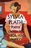 Sylvia Plath - Poems: Chosen by Carol Ann Duffy
