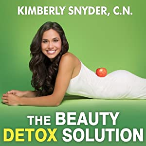 The Beauty Detox Solution: Eat Your Way to Radiant Skin, Renewed Energy, and the Body You've Always Wanted | [Kimberly Snyder]
