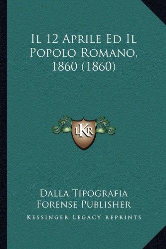 Il 12 Aprile Ed Il Popolo Romano, 1860 (1860)