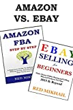 SELL ON AMAZON & EBAY – HOME BASED BUSINESS (FULL TIME OR PART TIME): FBA AMAZON VS. EBAY SELLING BUNDLE