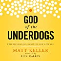 God of the Underdogs: When the Odds Are Against You, God is For You Audiobook by Matt Keller Narrated by Heath McClure