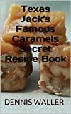 Texas Jacks Famous Caramels Secret Recipe Book