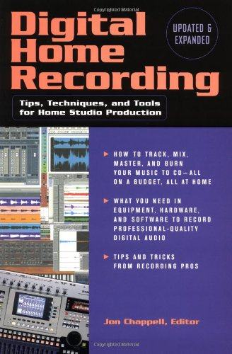Digital Home Recording: Tips, Techniques, and Tools for Home Studio Production