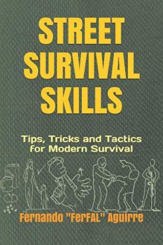 Street Survival Skills Tips, Tricks and Tactics for Modern Survival [Aguirre, Fernando] (Tapa Blanda)