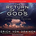 The Return of the Gods: Evidence of Extraterrestrial Visitations (       UNABRIDGED) by Erich von Daniken Narrated by Arthur Morey