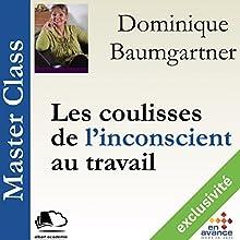 Les coulisses de l'inconscient au travail (Master Class)   Livre audio Auteur(s) : Dominique Baumgartner Narrateur(s) : Dominique Baumgartner