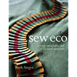 Sew Eco: Sewing Sustainable and Re-Used Materialsby Ruth Singer