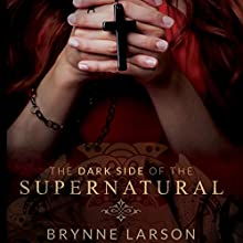The Dark Side of the Supernatural: Every Path Leads Somewhere... Audiobook by Brynne Larson Narrated by Kimberly Hughey