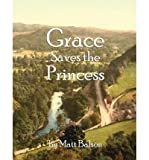[ { GRACE SAVES THE PRINCESS } ] by Balson, Matt (AUTHOR) Nov-18-2011 [ Paperback ]