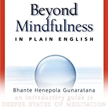 Beyond Mindfulness in Plain English: An Introductory Guide to Deeper States of Meditation Audiobook by Bhante Henepola Gunarantana, John Peddicord Narrated by Fajer Al-Kaisi