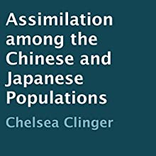 Assimilation Among the Chinese and Japanese Populations (       UNABRIDGED) by Chelsea Clinger Narrated by Violet Meadow