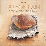 Du bon pain : Plus de 40 recettes � r�aliser en machine