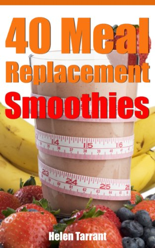 40 Meal Replacement Smoothies (Diet Plan, Smoothies, Green Smoothies, Smoothie Diet, Nutirition) by Helen Tarrant