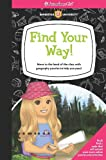 img - for Find Your Way!: Move to the head of the class with geography puzzles to help you pass! (American Girl) book / textbook / text book