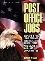 Post Office Jobs: Explore and Find Jobs, Prepare for the 473 Postal Exam, and Locate ALL Job Opportunities (5th edition)