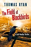 Book cover image for The Field Of Blackbirds: A Jeff Bradley Thriller