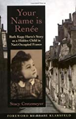 Your Name Is Renee : Ruth Kapp Hartz's Story As a Hidden Child in Nazi-Occupied France