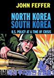 North Korea/South Korea: U.S. Policy at a Time of Crisis (Open Media Books)