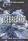img - for Icebreaker: A Manual for Public Speaking, Seventh Edition by Tracey L. Smith (2014-11-10) book / textbook / text book