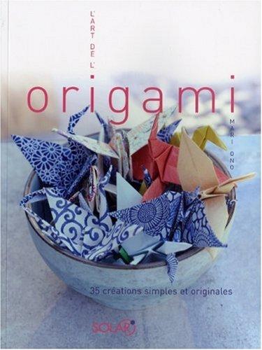 L'Art de l'origami : 35 créations simples et originales