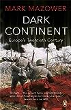 Mark Mazower Dark Continent: Europe's Twentieth Century