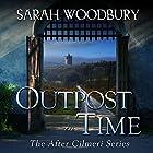 Outpost in Time: The After Cilmeri Series, Book 11 Hörbuch von Sarah Woodbury Gesprochen von: Laurel Schroeder