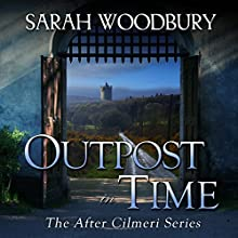 Outpost in Time: The After Cilmeri Series, Book 11 Audiobook by Sarah Woodbury Narrated by Laurel Schroeder