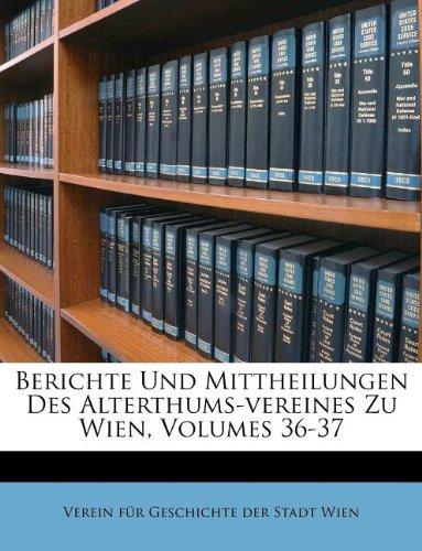 Berichte Und Mittheilungen Des Alterthums-vereines Zu Wien, Volumes 36-37